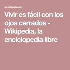 Vivir es fácil con los ojos cerrados - Wikipedia, la enciclopedia libre