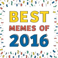 Best Memes of 2016 - Just Because! Best Memes Of 2016, Internet Memes, What Goes On, Have Fun, Hilarious, Blog, Laughing So Hard, Funny