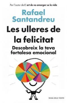 """Les ulleres de la felicitat. Descobreix la teva fortalesa emocional de Rafael Santandreu. Ed. Rosa dels vents. """"... solucions per superar els complexos i els problemes que dificulten i amarguen la vida de tantes persones. Rafael Santandreu és un dels psicòlegs més prestigiosos del país. S'ha especialitzat a ajudar la gent a desenvolupar la seva fortalesa emocional... Posat les ulleres de la felicitat!"""""""