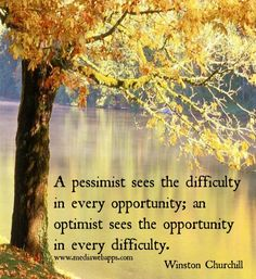 A pessimist sees the difficulty in every opportunity; an optimist sees the opportunity in every difficulty. ~Winston Churchill  - #Quote #Saying