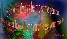 "text added 2017 - ""you will always be the same person, no matter how often you change your mind"" digital art acrylic on mylar, photoshop manipulation 2007 parent image: flic. Parents Images, Mystic, My Photos, Digital Art, Photoshop, Neon Signs, Photo And Video, Blog"