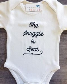 White The Snuggle is Real Baby, Boy, Girl, Unisex, Infant, Toddler, Ne