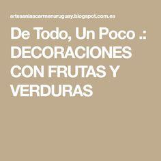 De Todo, Un Poco .: DECORACIONES CON FRUTAS Y VERDURAS