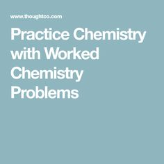 Practice Chemistry with Worked Chemistry Problems