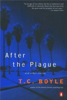 After the Plague and Other Stories by T.C. Boyle - We are all the heroes of our own story, but are we actually heroes, objectively?