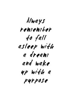 Always remember to fall asleep with a #dream and wake up with a purpose. #inspired