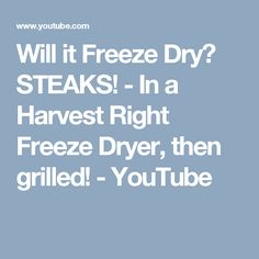 Can you freeze dry raw steaks, then re-hydrate and gill like normal? Harvest Right Freeze Dryer, Freeze Drying Food, Steaks, Grilling, Frozen, Camping, Videos, Garden, Youtube