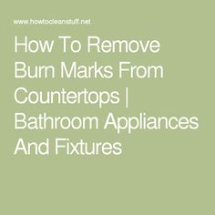 How To Remove Burn Marks From Countertops | Bathroom Appliances And Fixtures