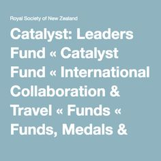 Catalyst: Leaders Fund « Catalyst Fund « International Collaboration & Travel « Funds « Funds, Medals & Competitions « Royal Society of New Zealand