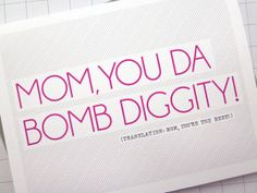 momma mia You Da Bomb Diggity - Mom Appreciation Card. via Etsy. Need A Hug Quotes, Love Quotes For Bf, Funny Mom Quotes, Good Night Quotes, Quote Of The Day, Happy Mother Day Quotes, Funny Mothers Day, Mothers Day Cards, Happy Mothers Day