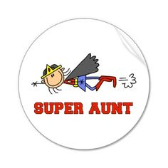 Super aunt!! That's me! LOL