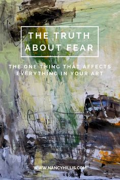 The Truth About Fear: The One Thing That Affects Everything In Your Art