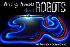 Robots that clean your house? Medical nanobots that swim through the body? Get kids excited about science with these robot-themed writing prompts!