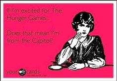 If being as exited as i am about the hunger games makes me from the capital, then im president snow.