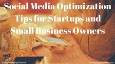 Social Media Optimization Tips for Startups and Small Business Owners We are almost at the end of 2014, and social media marketing and content marketing are, I hope, daily practices for (small) business owners and entrepreneurs. For startups, these marketing…