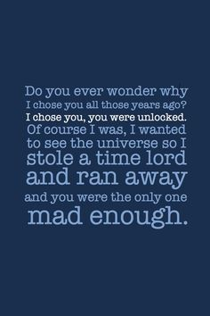 ... I wanted to see the universe so I stole a time lord and ran away ...