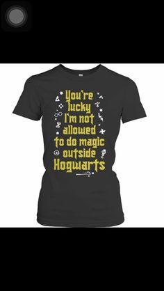 """"""" You're Lucky I'm Not Allowed to Use Magic Outside Hogwarts"""" Shirt"""