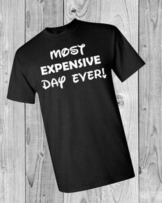 Sure to get a laugh at the parks!! A Design and Dream Original!! Please specify if you want it to say Most Expensive Day Ever! Or Most Expensive Week Ever! Custom made Disney Best/Most Expensive tee or tank. Available in Womens crew, v-neck, or racer back tank; mens and boys Unisex
