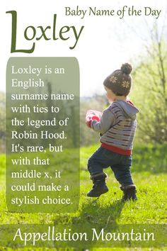 I'm a little bit in love with this Robin Hood-inspired Baby Name of the Day. If you love names ending with -ley, the letter x, and gender neutral names that are rarely heard in use, then Loxley is for you.