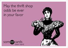 "You are slightly superstitious about how to have ""lucky"" thrift shopping days."