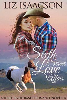 Sixth Street Love Affair: An Inspirational Western Romance Novella (Three Rivers Ranch Romance Book 5) by [Isaacson, Liz, Johnson,Elana]