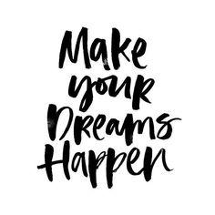 Faça seus sonhos acontecerem ;)