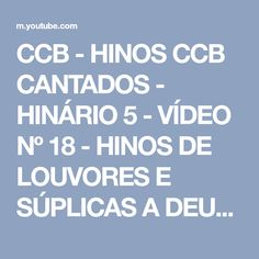 CCB - HINOS CCB CANTADOS - HINÁRIO 5 - VÍDEO Nº 18 - HINOS DE LOUVORES E SÚPLICAS A DEUS - YouTube