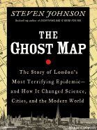 Ghost Map: The Story of London's Most Terrifying Epidemic--And How It Changed Science, Cities, and the Modern World by Steven Johnson
