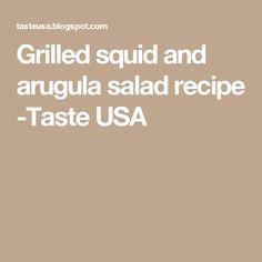 Grilled squid and arugula salad recipe -Taste USA