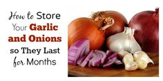 How To Store Your Garlics & Onions so They Last for Months