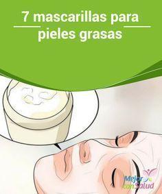 7 mascarillas para pieles grasas   Las personas con exceso de oleosidad en el rostro necesitan utilizar ingredientes especiales. En este post te contamos sobre mascarillas para pieles grasas.