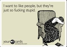 For the times when I hate everyone and everything...