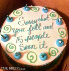 Cake Wrecks - You Fell. There is a cake for every occasion! Epic Cake Fails, Bad Cakes, Cake Writing, Funny Cake, Cake Wrecks, Food Humor, Funny Food, Let Them Eat Cake, How To Make Cake