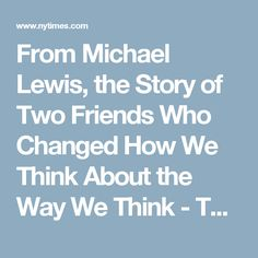 From Michael Lewis, the Story of Two Friends Who Changed How We Think About the Way We Think - The New York Times