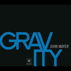 John Mayer- Gravity.. One of my favorite songs ever