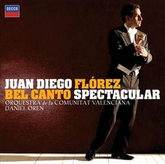 Juan Diego Flórez: Bel Canto Spectacular - Decca