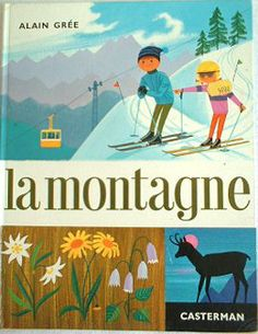 La Montagne, Vintage Children Book By Alain Grée From via Etsy. Vintage Book Covers, Vintage Children's Books, Vintage Posters, Vintage Ski, Bd Comics, Embroidery Monogram, Book Cover Art, Children's Book Illustration, Retro Illustrations