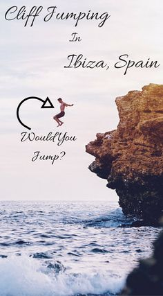 Cliff Jumping in Ibiza, Spain. This adventure is not for the faint of heart. Push yourself to climb the cliffs and face your fears with a cliff dive into the enticing waters of Ibiza. Just standing at the edge of the cliff, as waves crash below, you will