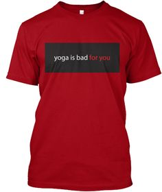 YOGA IS BAD FOR YOU T-Shirt . #dreamcatcher #yoga #belief #trust #peace #love #kids #pure #heart #life #goodness #awareness #nightmare #secure #practice #good #vibes #smile #mother #father #dads #moms #balance #purity #abundance #happiness #trendy #best #hot #cool #special #design #yogi #shavasana #training #motivation #meditation #meditate #health #wealth #soul #spirit #funny #comic #geek #memes #9gag