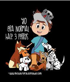 Yo era normal hace 3 perros