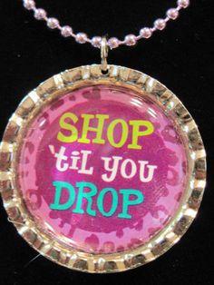 Shop till you drop bottle cap pendant $5