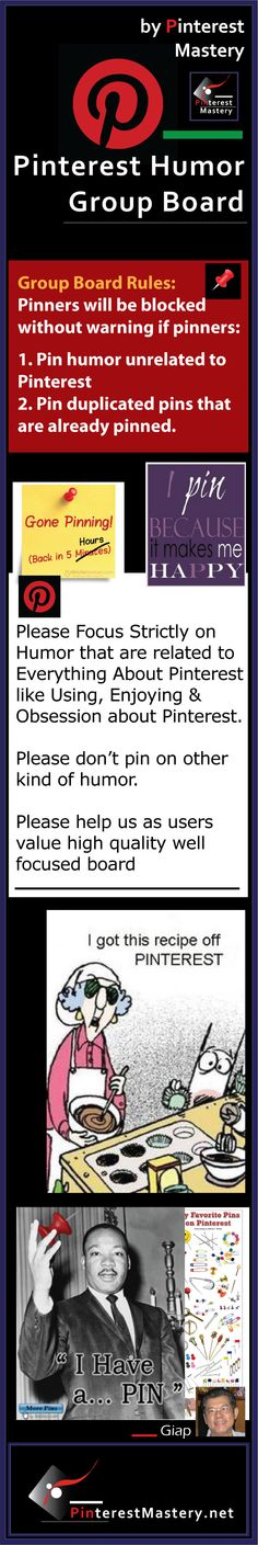 PINTEREST HUMOR Group Board Rules..... 1. Keep Focus on humor that are closely related to Pinterest only..... 2. Don't pin any other humorous items that are not related to Pinterest ..... 3. Don't repin the same pins that have already being pinned............ 4. Please browse the board before pinning to avoid duplication...... 5. Break the rules and you will be blocked and be reported as spammer ..................................... #GroupBoard #Rules #Contributor #Pinners  #Join #Block #Spam