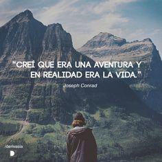 """Creí que era una aventura y en realidad era la vida."" Joseph Conrad Life Is Beautiful, Beautiful Words, Motivational Phrases, Inspirational Quotes, Magic Quotes, More Than Words, Mexico Travel, Life Motivation, I Fall In Love"