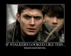 This is funny because I love the show...real life stalking is in fact creepy, no matter how cute they are.
