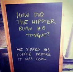 If I haven't mentioned this before.I love puns. Made me think of my BFF ; Hipster Jokes, Hipster Quote, Hipster Stuff, Hipster Things, Hipster Chic, Coffee Jokes, Coffee Sayings, Funny Coffee, Sidewalk Signs