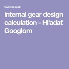 internal gear design calculation - Hľadať Googlom