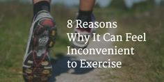 8 Reasons Why It Can Feel Inconvenient to Exercise