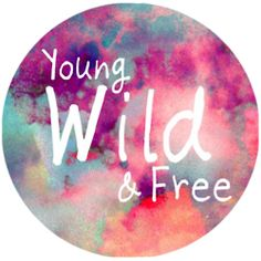 young, wild, and free