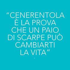 #Cenerentola è la prova che un paio di #scarpe può cambiarti la vita!