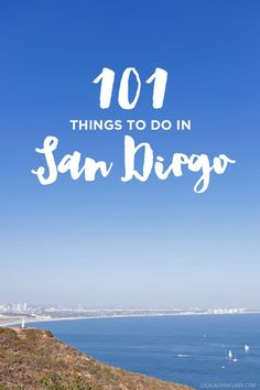 Ultimate San Diego Bucket List - 101 Things to Do in San Diego // Local Adventurer Travel Vacation List Holiday Tour Trip Destinations San Diego Vacation, San Diego Travel, California Vacation, California Love, Southern California, California Living, Hotel California, Pacific Coast Highway, Road Trip Usa